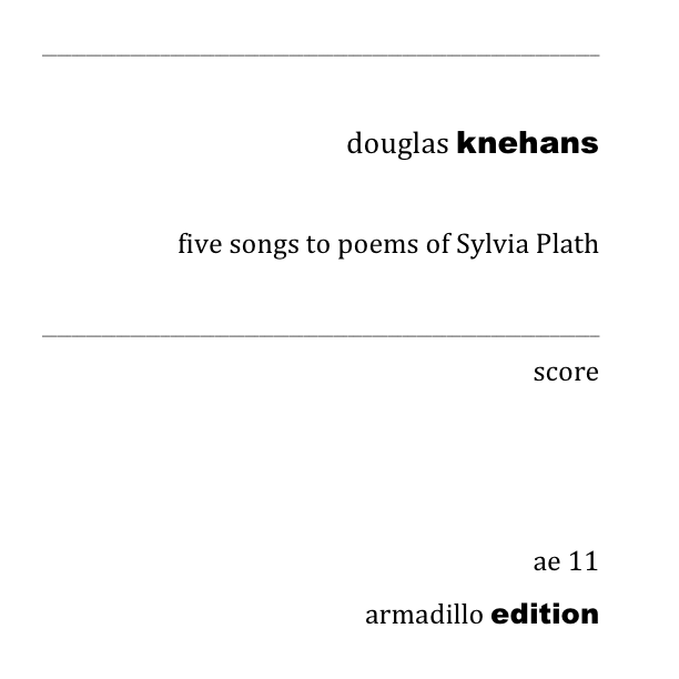 Ae11five Songs To Poems Of Sylvia Plath For Soprano And Ensemble Douglas Knehans Composer