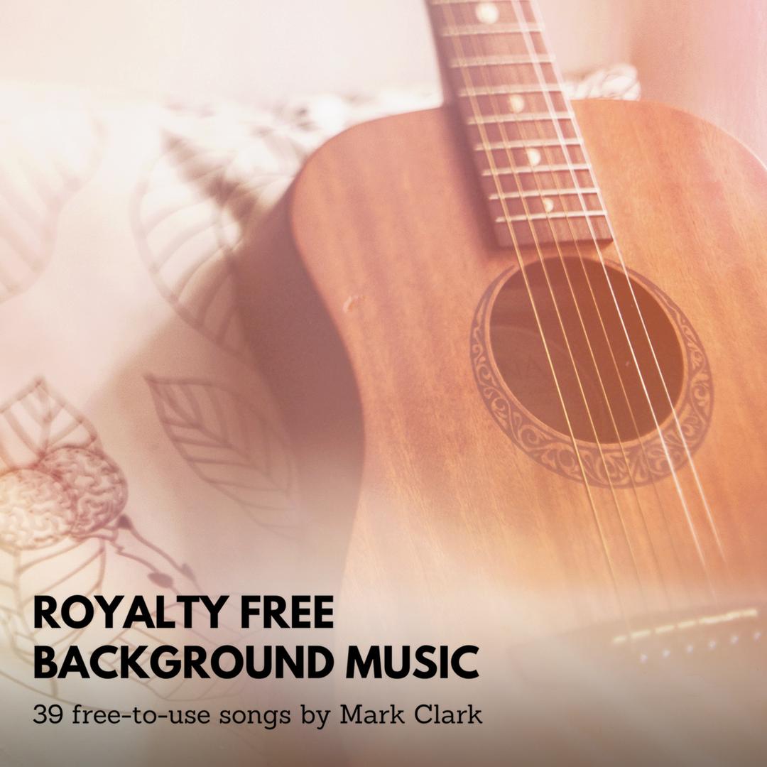 Royalty Free Background Music: Volume One — Mark Clark