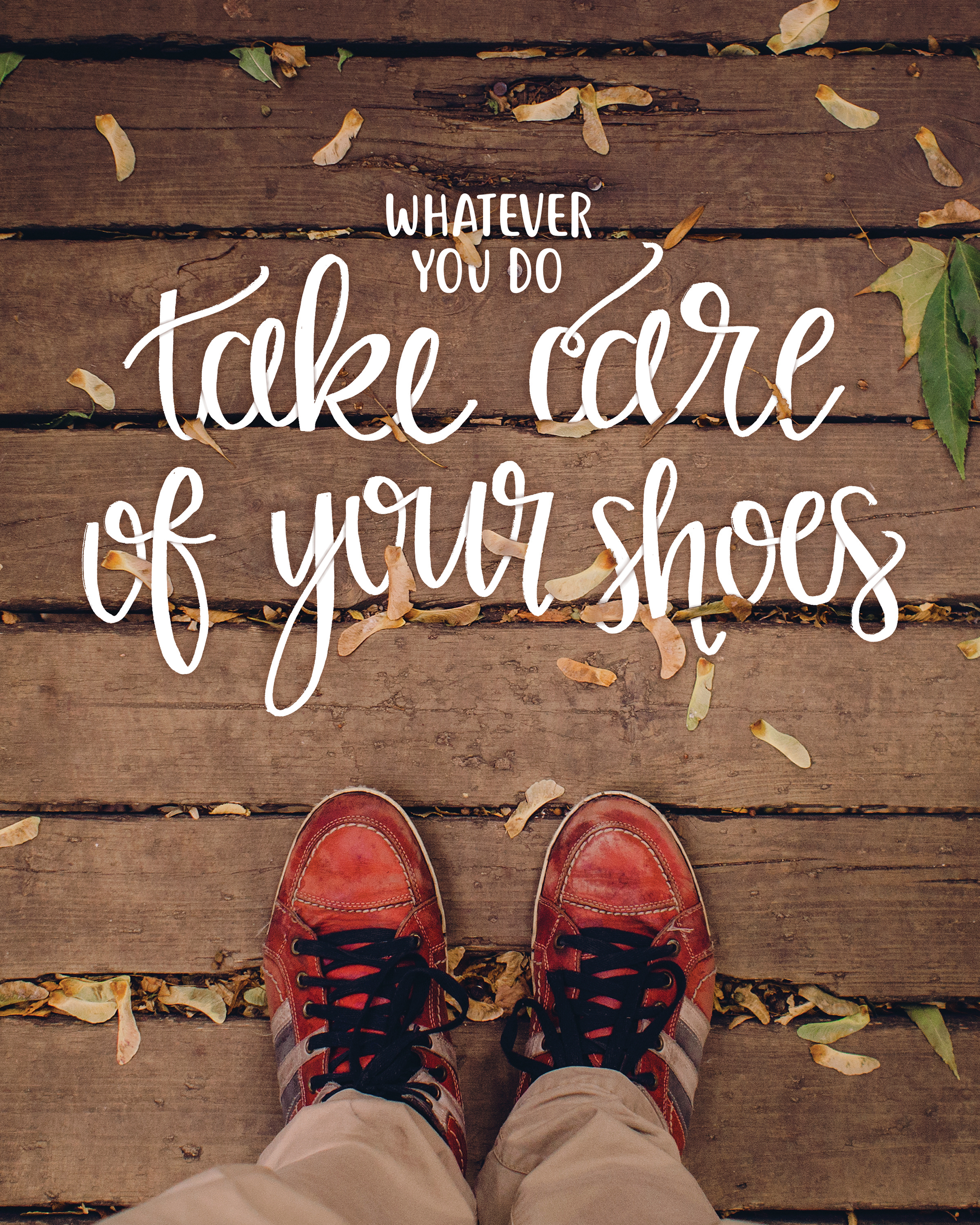 whatever you do take care of your shoes