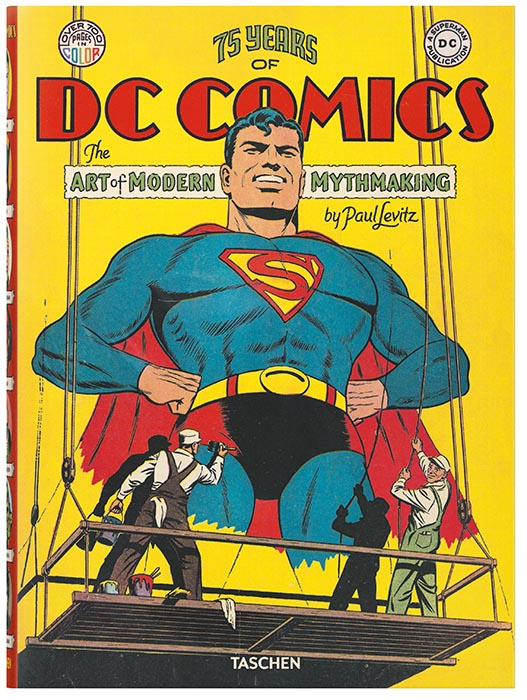 75 Years of DC Comics. The Art of Modern Mythmaking  Paul Levitz Hardcover, 25 x 34.2 cm (9.8 x 13.5 in.), 720 pages Published by Taschen (  taschen.com  )