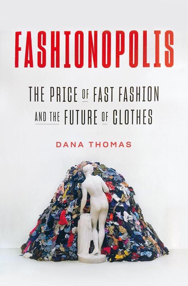Fashionopolis: The Price of Fast Fashion and the Future of Clothes  Published by Penguin Press (  penguinrandomhouse.com  )