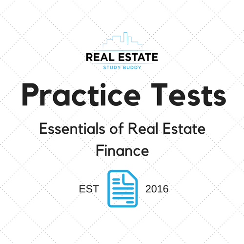 Essentials of Real Estate Finance Practice Test — Real Estate Study Buddy