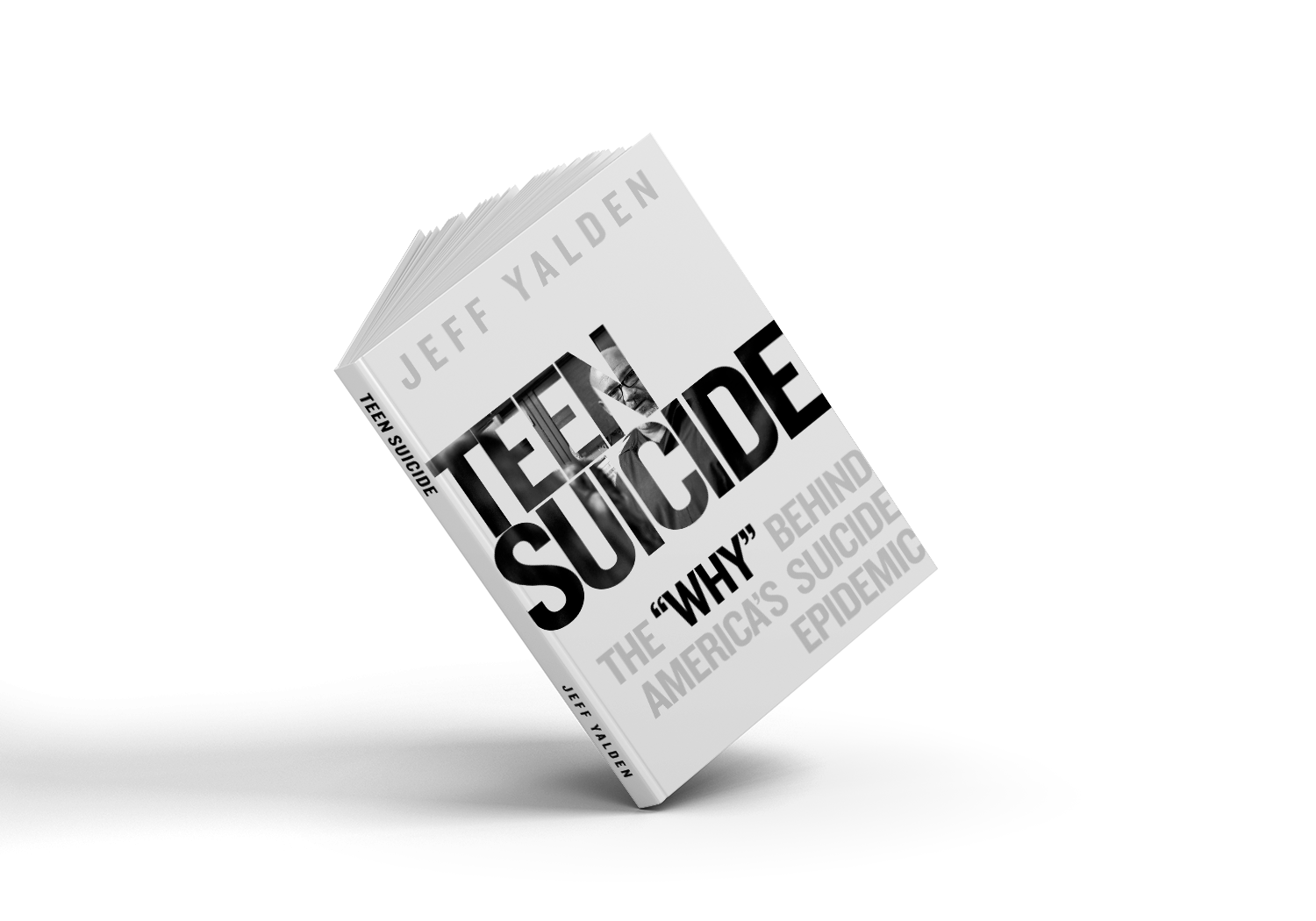 TEEN SUICIDE THE WHY BEHIND TODAY'S TEEN SUICIDE EPIDEMIC — The Jeff Yalden  Foundation, Inc