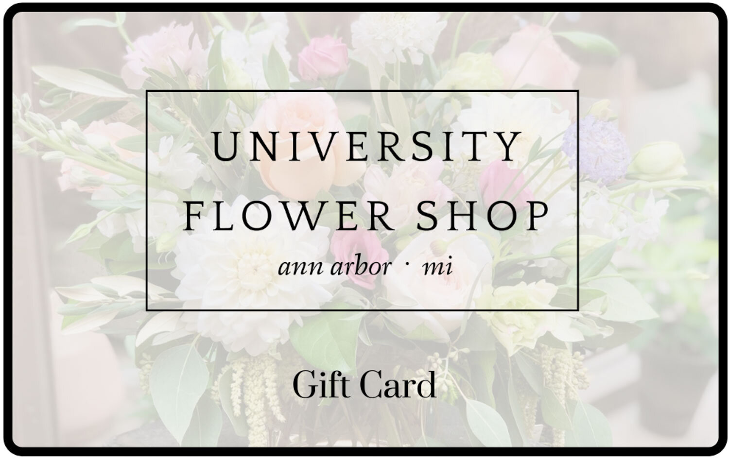 Give the Gift ofFlowers or Houseplants! - A University Flower Shop gift card is the perfect way to celebrate family and friends by giving them the opportunity to pick out their own floral design or beautiful houseplant!