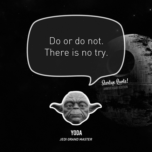 startupquote :     Do or do not. There is no try.   - Yoda