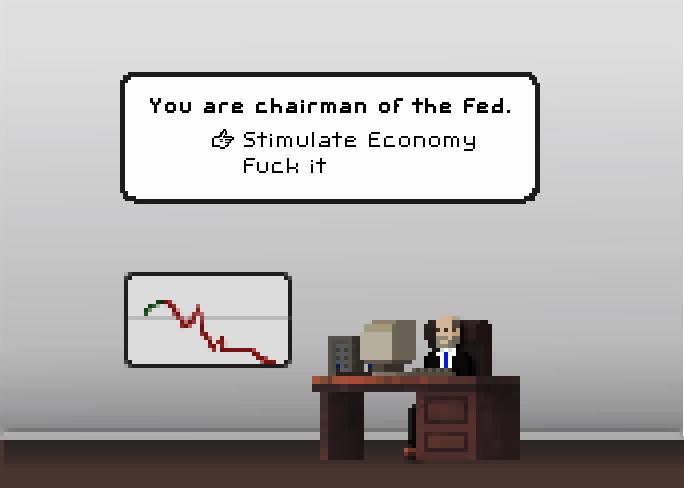 Game: You are Chairman of the Federal Reserve...