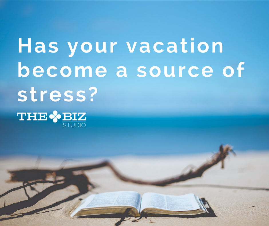 Has your vacation become a source of stress?