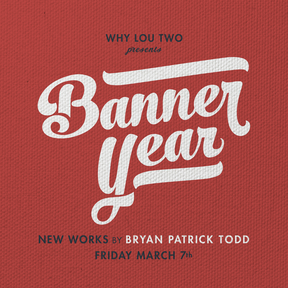 WhyLou_Two_Bryan_Patrick_Todd_Banner_Year_Show_IG4.jpg