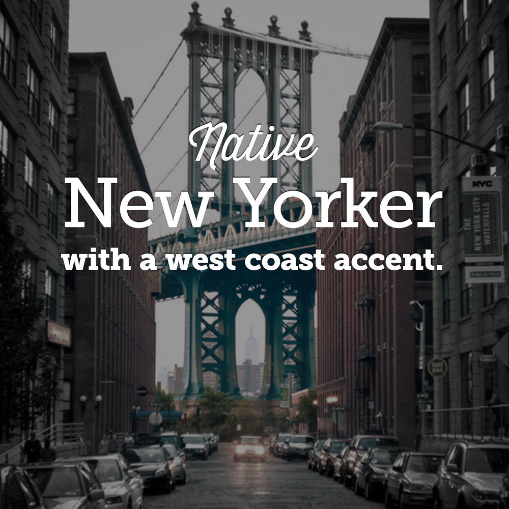 Native New Yorker with a west coast accent.