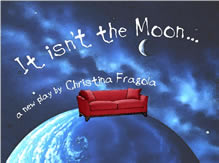 "Stage play ""It Isn't the Moon"" produced by Red Wall Productions"