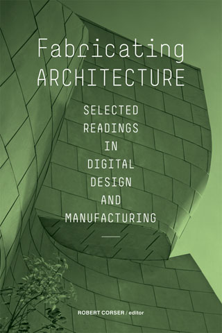 Fabricating Architecture edited by Robert Corser