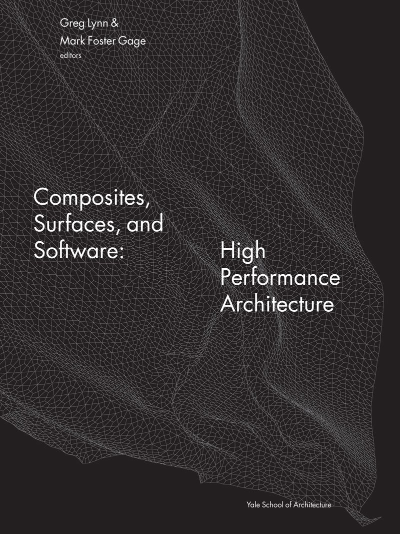 Composites, Surfaces and Software, High Performance Architecture by  Greg Lynn, Mark Foster Gage and Stephen Nielson