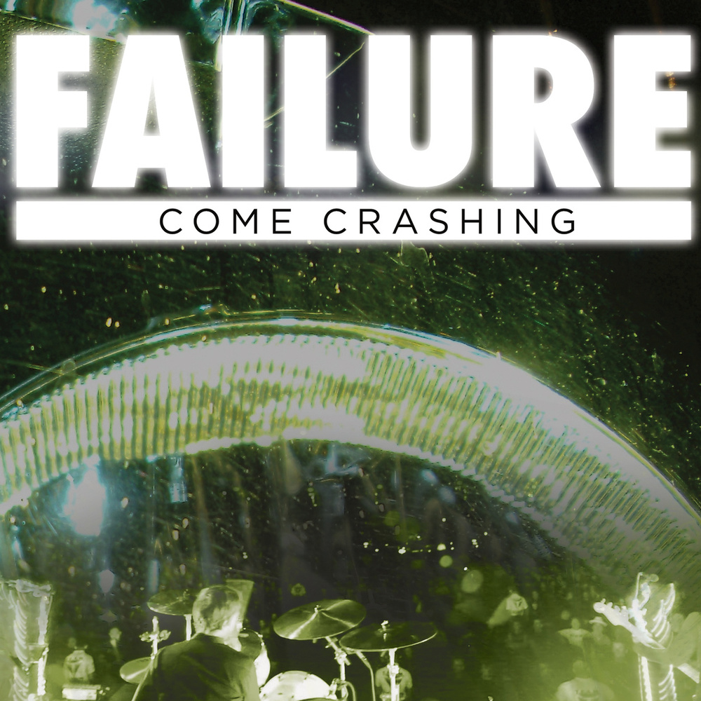 "FAILURE Track: ""Come Crashing"" Album:   Official Site  |  Facebook  |  Twitter"