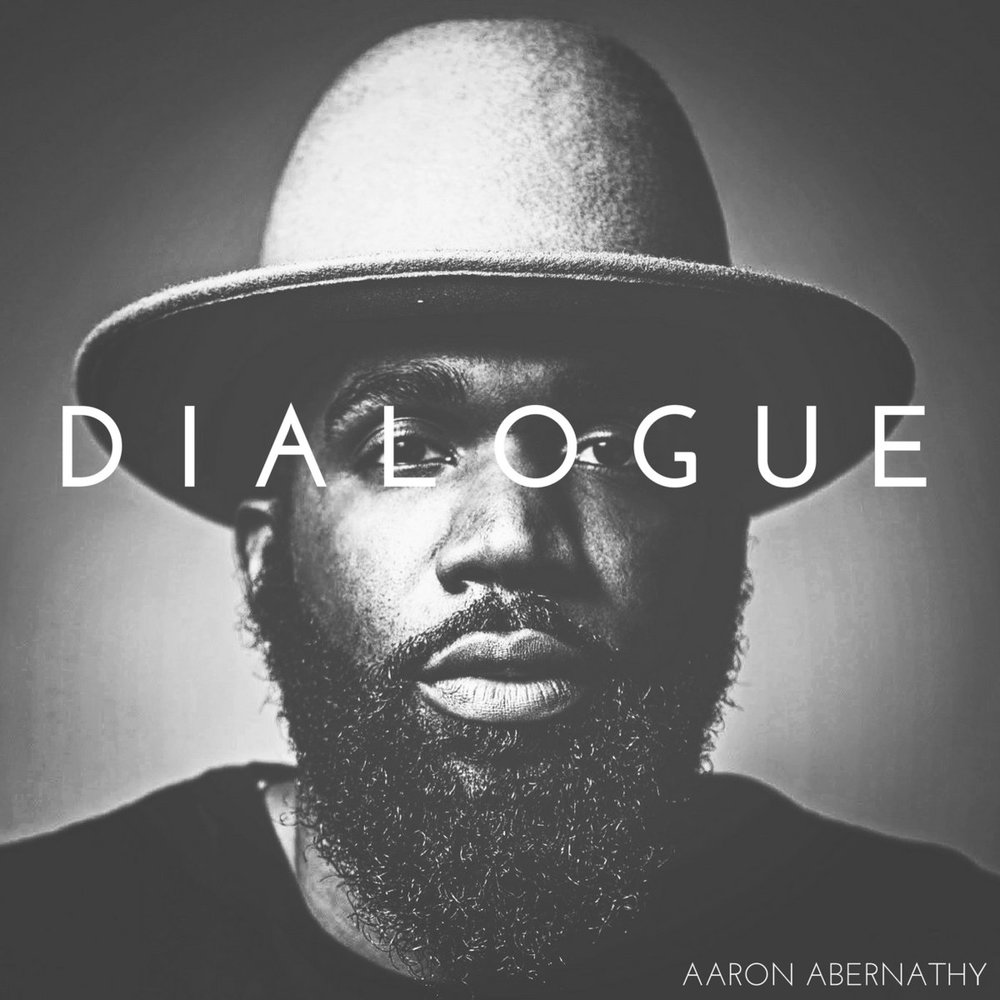 "Dialogue  - Aaron Abernathy   ""A spiritual heir to  Marvin Gaye's What's Going On ,  Dialogue  finds Abernathy looking at the world around him, and searching deep inside AND out for answers to the daily horrors that seem to have taken over the zeitgeist. What does it mean to be decent in a world that seemingly only rewards depravity? How can an African American survive in a society that continues to not just perpetrate, but ostensibly celebrates systemic white supremacy? Do even the smallest of human actions matter?""  I wrote that in our initial review of this masterpiece, and since then I've had the pleasure to sit down with Abernathy and discuss not just how he came to translate these important themes and questions into such a potent musical message (Listen to  Part 1  