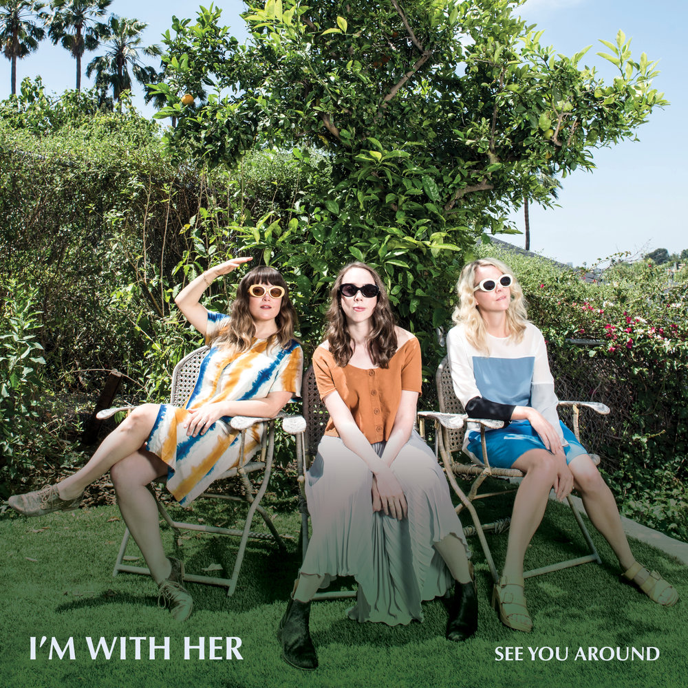 See You Around    I'm With Her    LINKS   Official Site   Facebook   Twitter   Instagram    LISTEN ON   Spotify   Apple Music