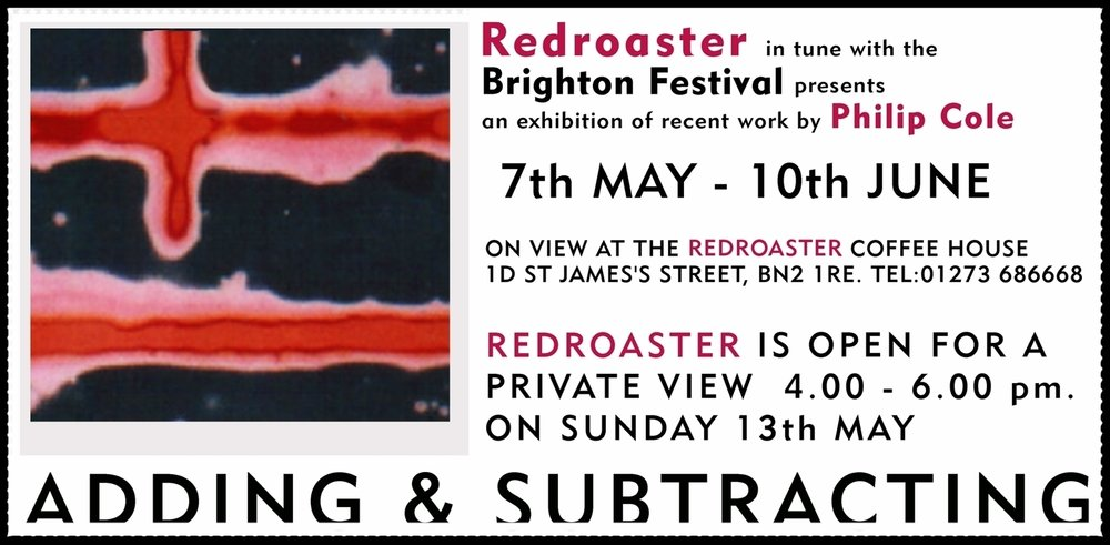 Adding and Subtracting   An exhibition at Red Roaster Brighton, during the Brighton Festival 2001