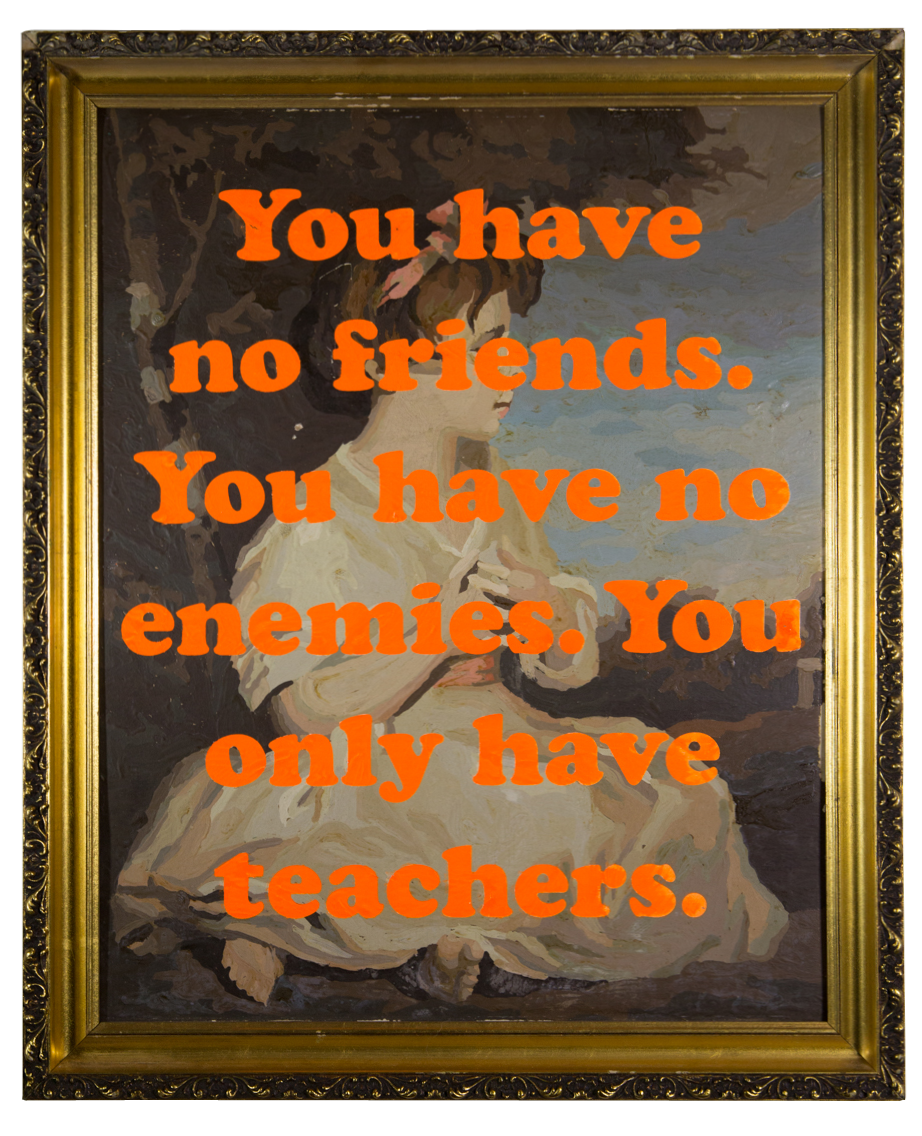 You have no friends. You have no enemies. You only have teachers. By James Victore.