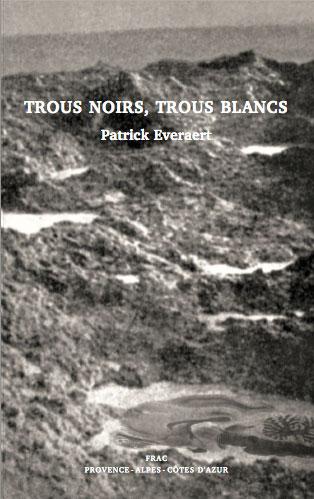 Trous Noirs, Trous Blancs Ed. FRAC Provence, Alpes, Côtes d'Azur