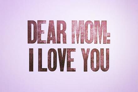 ARTICLE + GALLERY:Mom. Mom. MOM! Mommy. Mom! Hey, MOM... I Love You ;-)