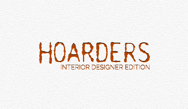 ARTICLE: Hoarders | Interior Designer Edition