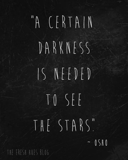 """A certain darkness is needed to see the stars."" — Osao 