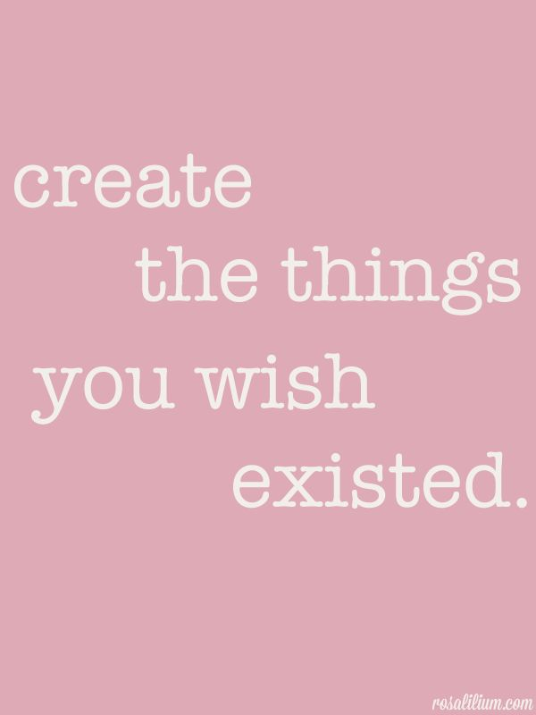 "interior design blog -ing - Quote: ""Create the things you wish existed."""