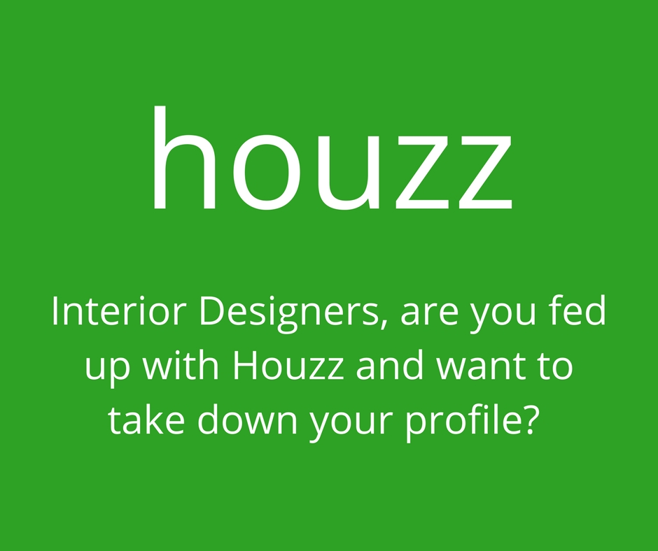 Interior Designers, are you fed up with Houzz and want to take down your profile