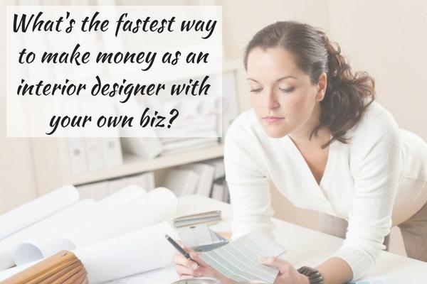 Fastest Way To Make Money As An Interior Designer