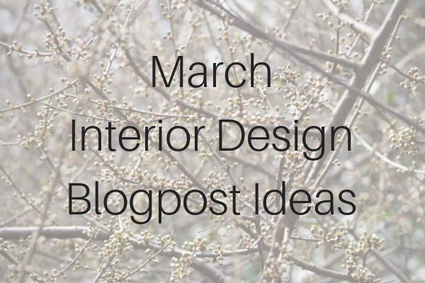 March Interior Design Blogpost Content Ideas.jpg