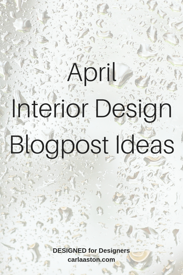 Interior Design Blogpost Content Ideas - Month of April| Carla Aston, Design Blogger