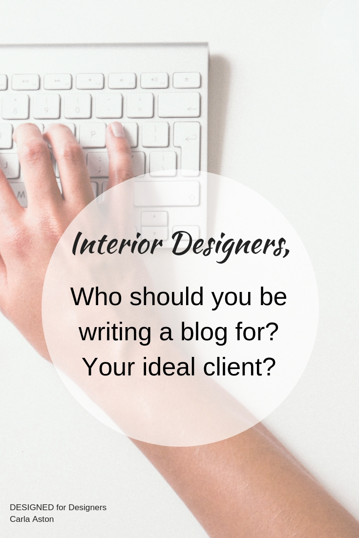 Interior Designers, who should you be writing a blog for? Your ideal client?