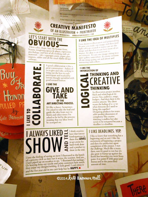My Creative Manifesto: Why I'm an Illustrator + Printmaker Name: Kate Brennan Hall City: Cedar Falls (Iowa) Country: USA Website: http://katebrennanhall.com Submit your creative manifesto inspired by issue #20 here.