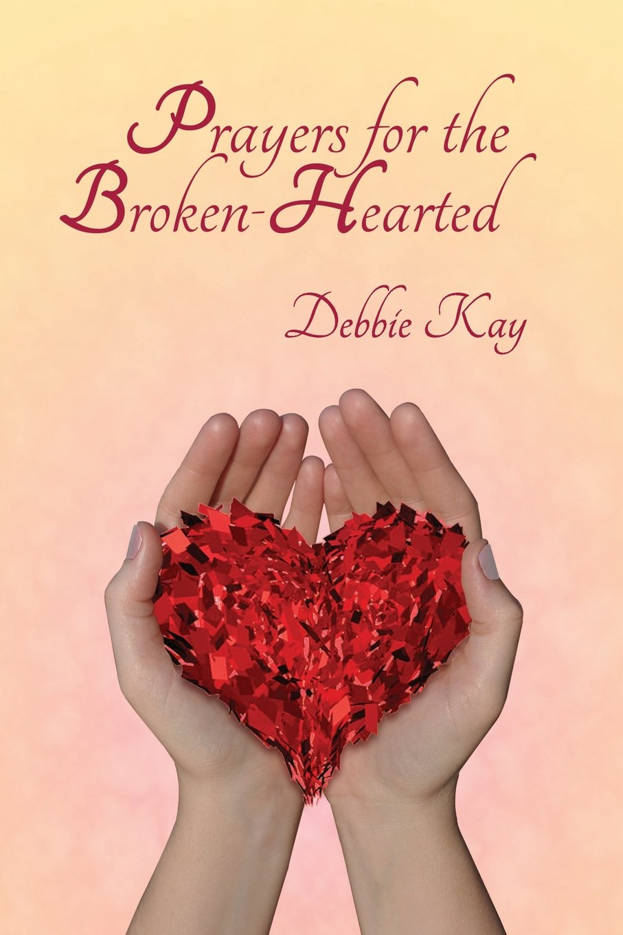 Prayers for the Broken-Hearted by Debbie Kay