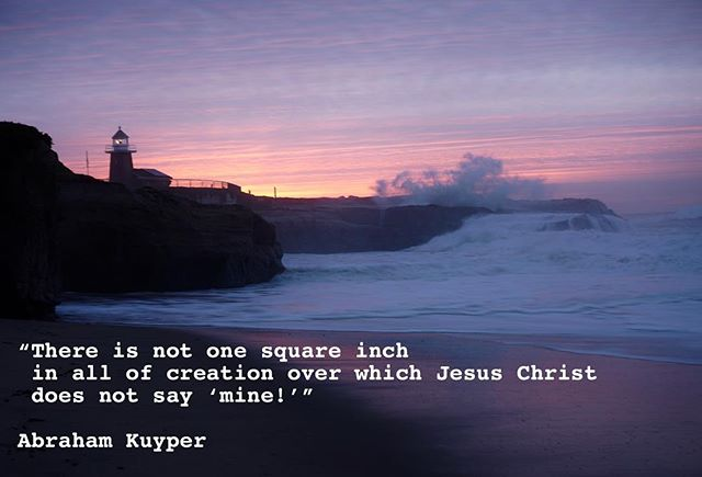 """There is not one square inch in all of creation over which Jesus Christ does not say 'mine!'"" Abraham Kuyper (Santa Cruz Jan 19,2018) (via Martin Luther by Eric Metaxas) #stalwartman #takecourage"