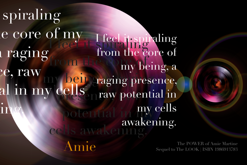 """""""I feel it spiraling from the core of my being, a raging presence, raw potential in my cells awakening."""" ~Amie in  The POWER of Amie Martine  