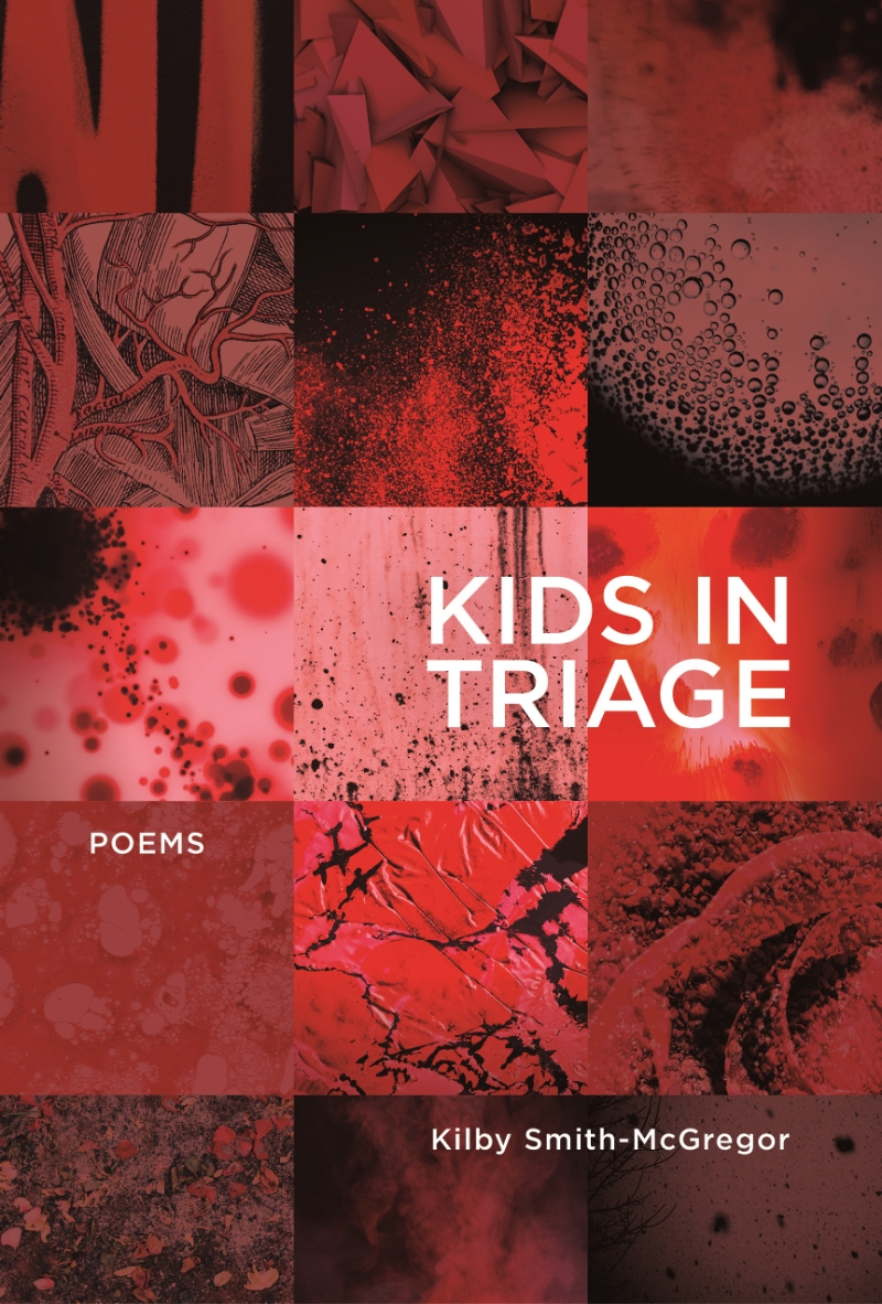 KIDS IN TRIAGE  by Kilby Smith-McGregor   also available through   alllitup.ca     indigo.ca   amazon.ca   or your local bookstore