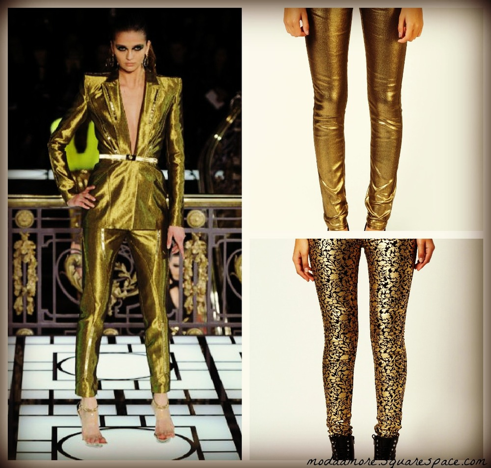 Versace Runway Look On the Right.  Street Style Inspired Metallic Trousers   Gemma Metallic Super Skinny. Price: $36 BOOHOO.COM  Michaela Metallic Gold Baroque Skinny. Price: On sale $14.99 BOOHOO.COM