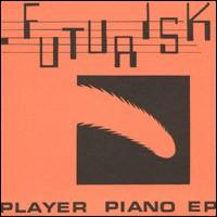 Futurisk - Player Piano EP