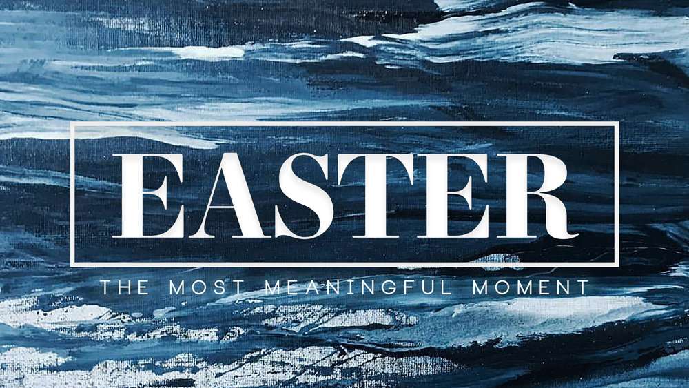 Title:  Easter 2018: The Most Meaningful Moment   Preacher:  Jim Applegate   Date:  March 31, 2018