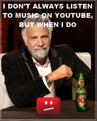 i-dont-always-listen-to-music-on-youtube-but-when-i-do-not-available-in-your-country.jpeg