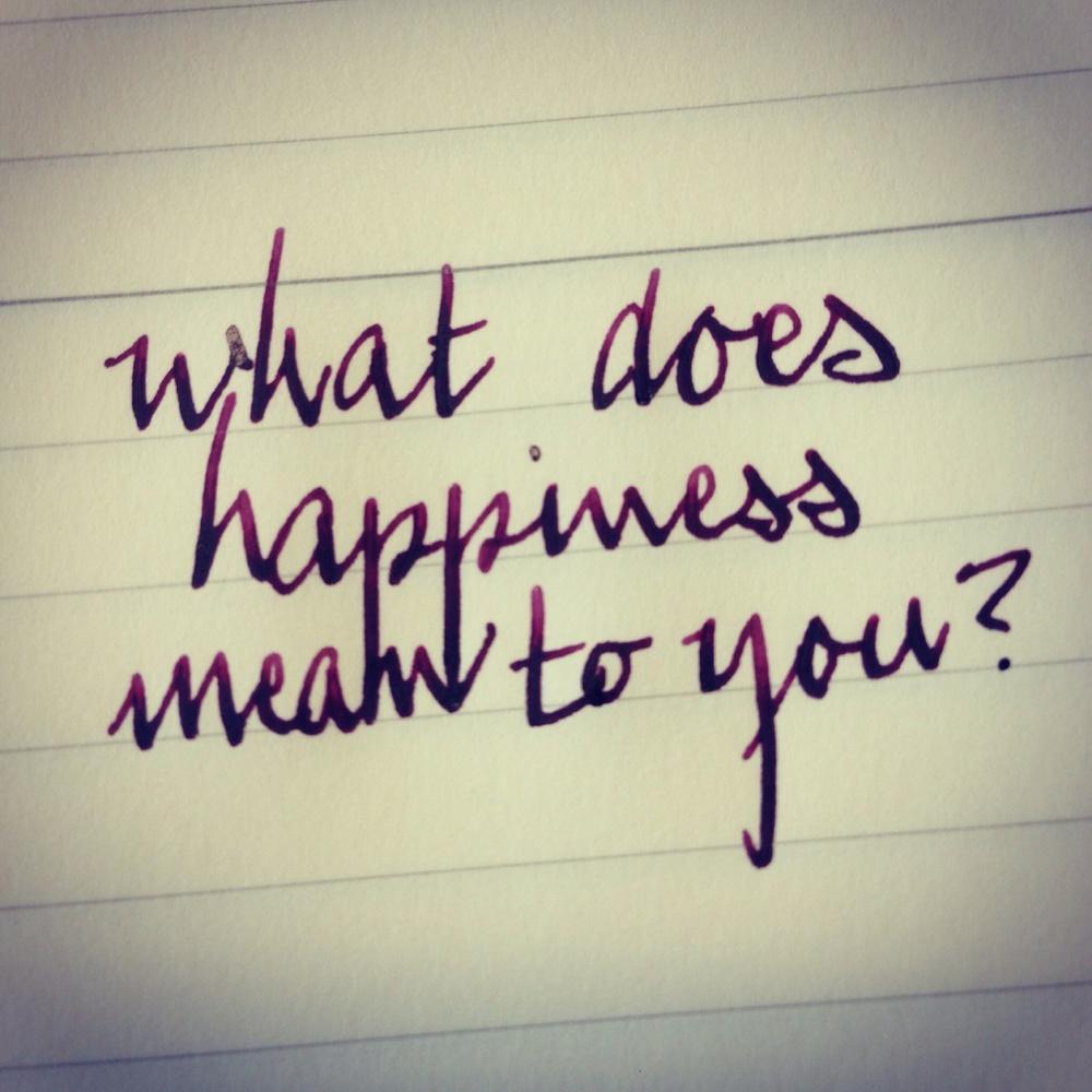 What does happiness mean to you?