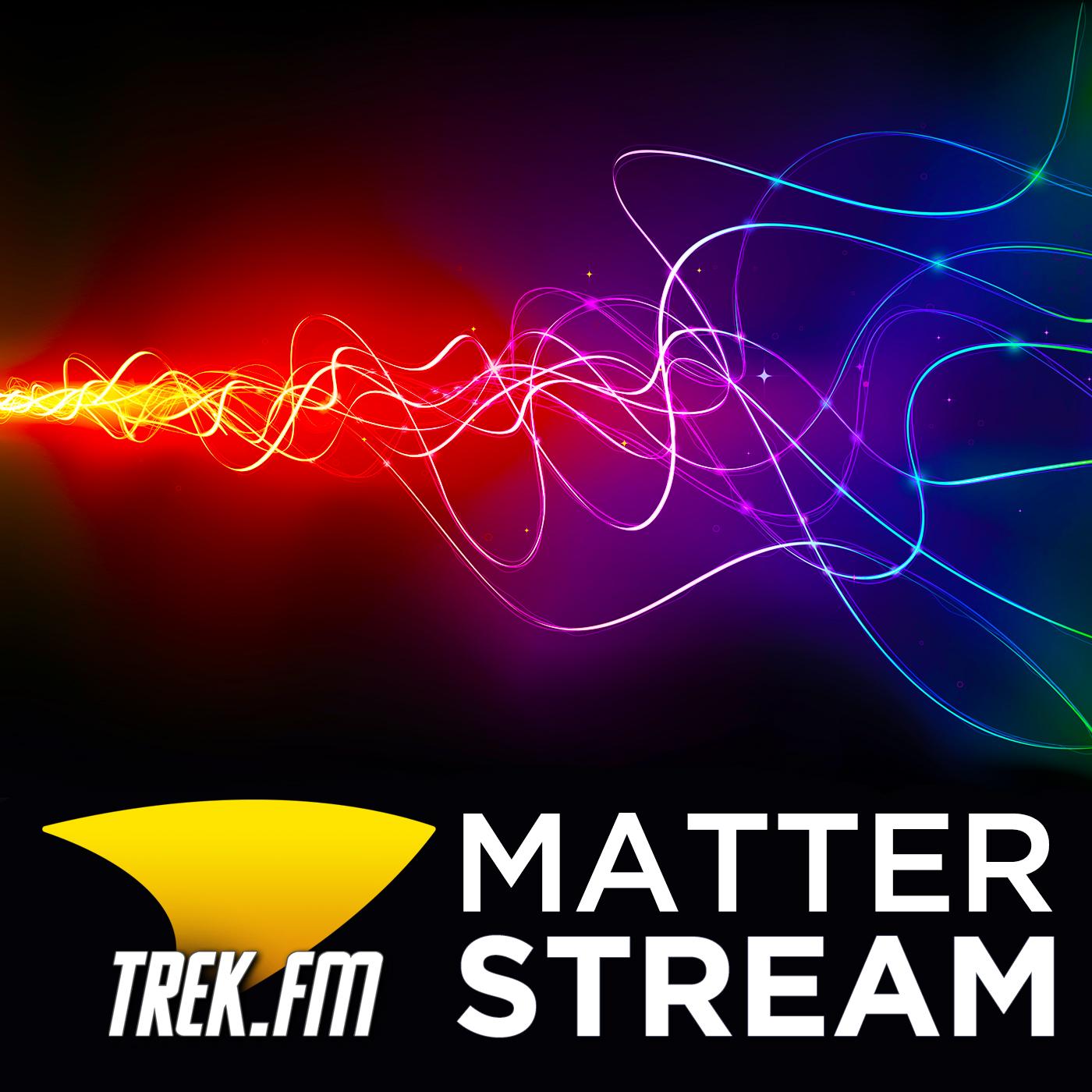 Star Trek Podcast | Matter Stream - Science and Social Issues | Trek.fm