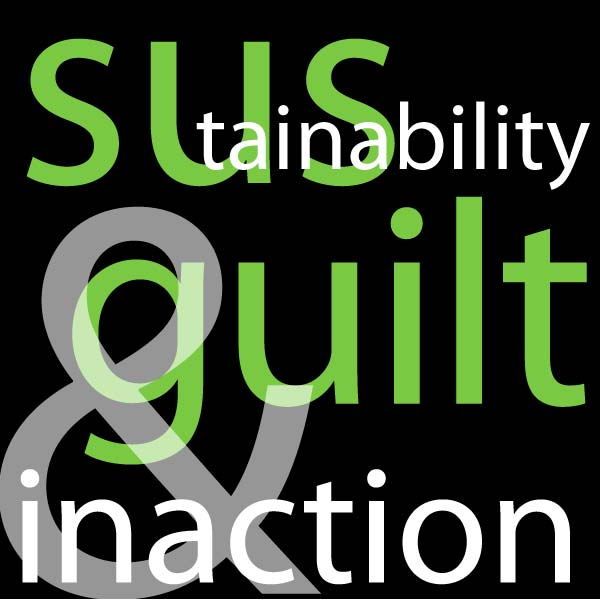 sustainability, guilt and inaction