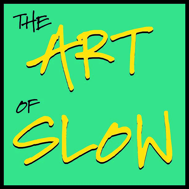 The Art of Slow