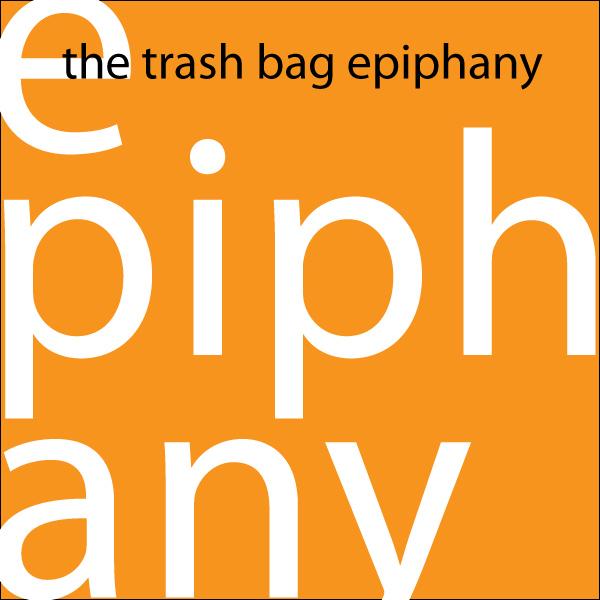 Trash Bag Epiphany