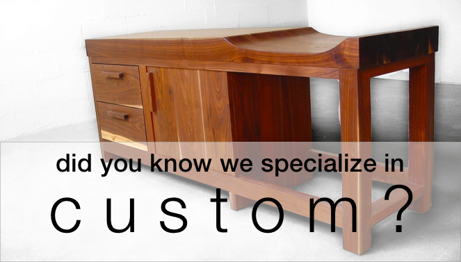 Custom is our specialty