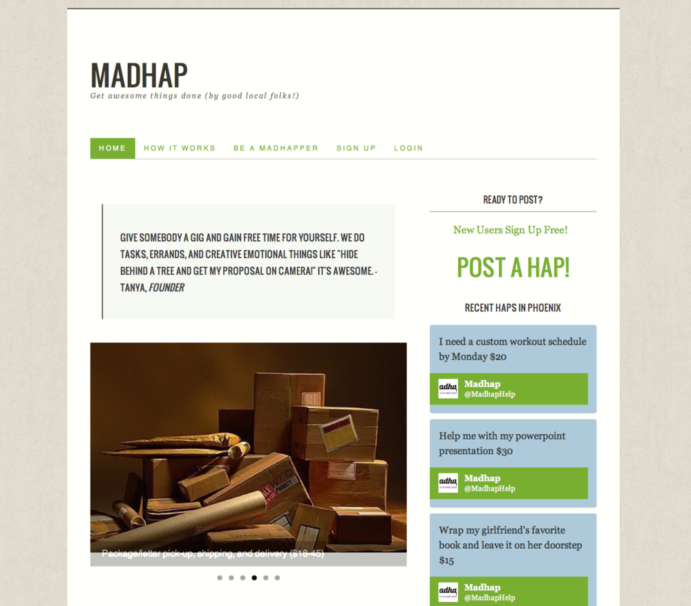 "MADHAP is a creative task, gig, and errand service based in Phoenix, Arizona. We call them ""Haps"" and you can post them online at Madhap.com."