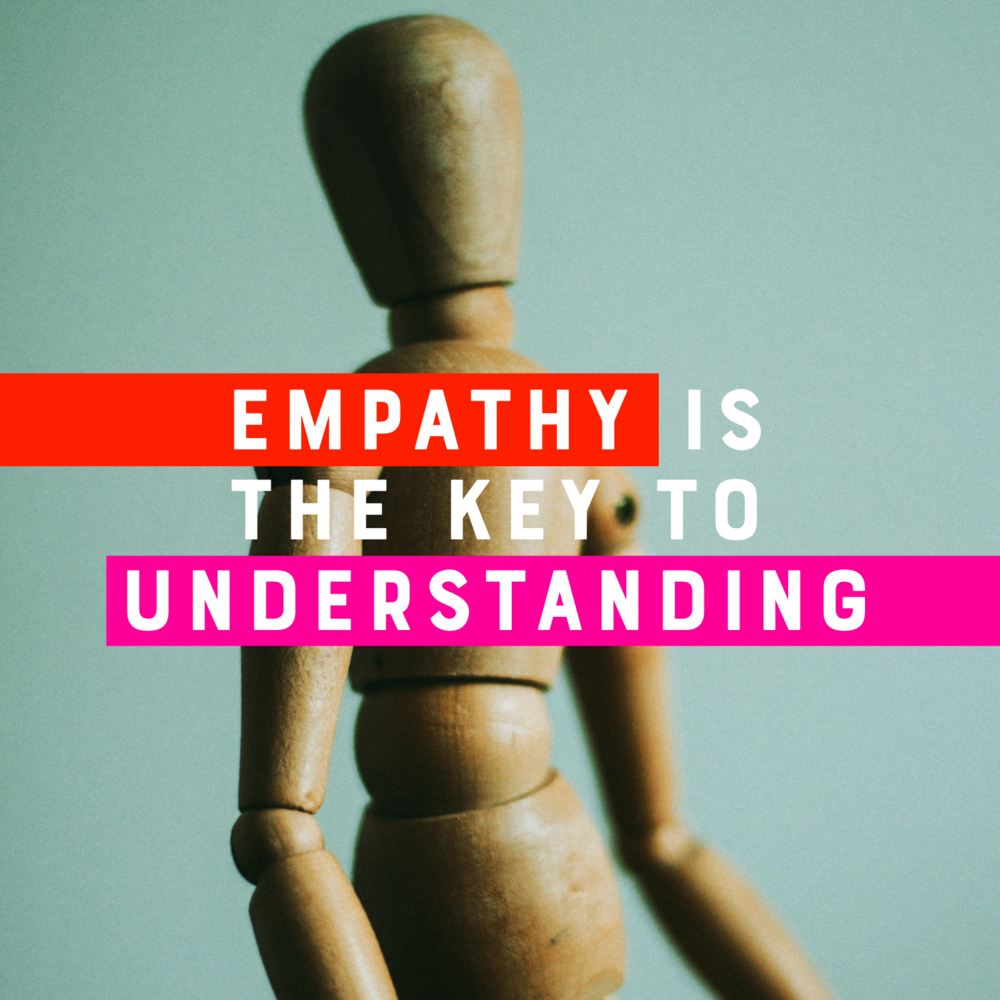 Empathy is the key to understanding