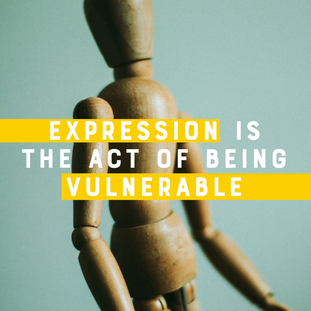 Expression is the act of being vulnerable