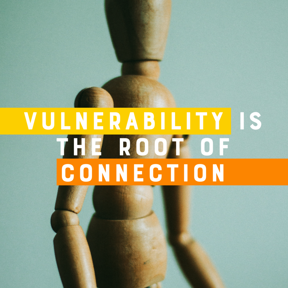Vulnerability is the root of connection